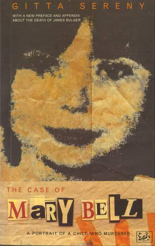 The Case Of Mary Bell: A Portrait of a Child Who Murdered (Paperback)