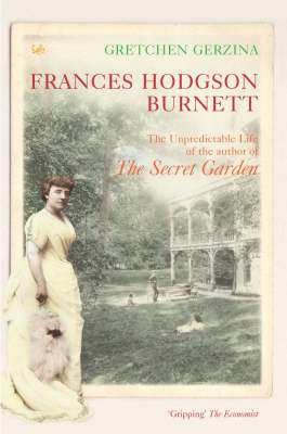 Frances Hodgson Burnett: The Unpredictable Life of the Author of the Secret Garden (Paperback)