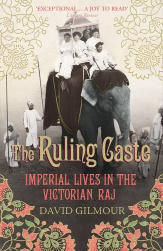 The Ruling Caste: Imperial Lives in the Victorian Raj (Paperback)