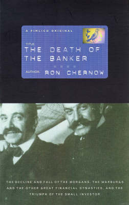 The Death of the Banker: The Decline of the Great Financial Dynasties and the Triumph of the Small Investor (Paperback)