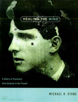 Healing the Mind: History of Psychiatry from Antiquity to the Present (Paperback)