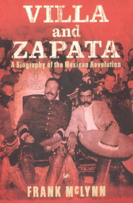 Villa And Zapata: A Biography of the Mexican Revolution (Paperback)