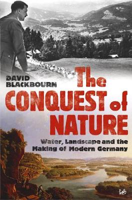 The Conquest Of Nature: Water, Landscape, and the Making of Modern Germany (Paperback)