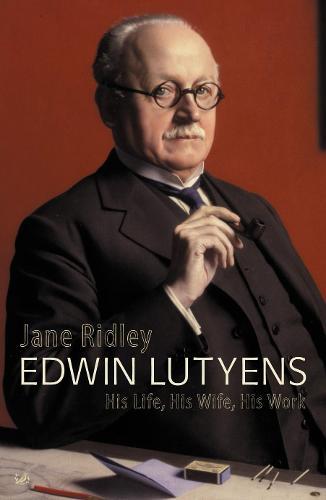 Edwin Lutyens: His Life, His Wife, His Work (Paperback)