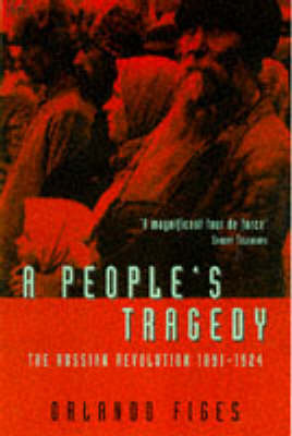 A People's Tragedy: The Russian Revolution 1891-1924 (Paperback)