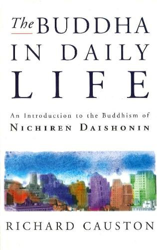 The Buddha In Daily Life: An Introduction to the Buddhism of Nichiren Daishonin (Paperback)