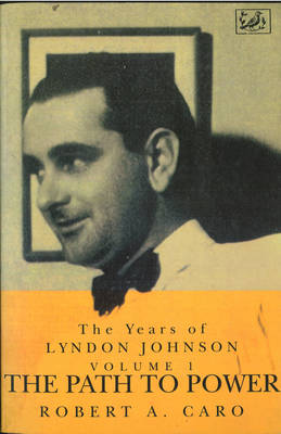 The Path To Power: The Years of Lyndon Johnson (Volume 1) (Paperback)