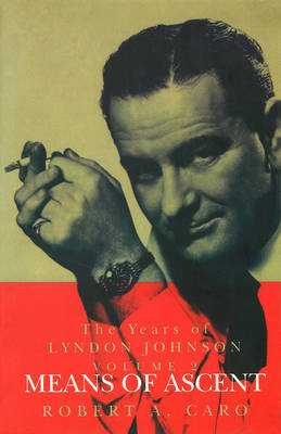 Means of Ascent: The Years of Lyndon Johnson (Volume 2) (Paperback)