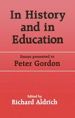 In History and in Education: Essays presented to Peter Gordon - Woburn Education Series (Hardback)