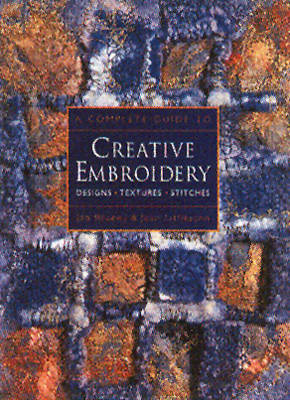 A Complete Guide to Creative Embroidery: Designs, Textures, Stitches (Paperback)