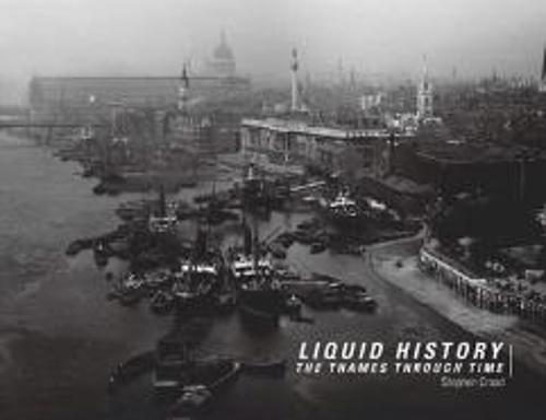 Liquid History: A Photographic Guide to The Thames Through Time (Hardback)