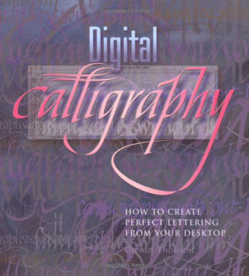 Digital Calligraphy: How to Create Perfect Lettering from Your Desktop (Paperback)