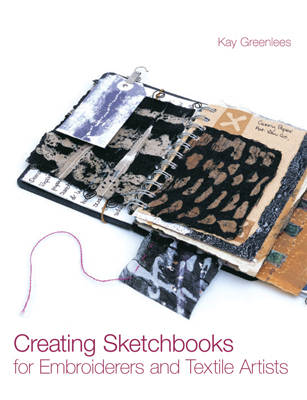 Creating Sketchbooks for Embroiderers and Textile Artists (Hardback)