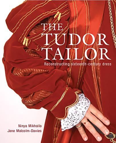 The Tudor Tailor: Reconstructing Sixteenth-Century Dress (Paperback)