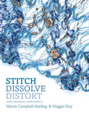 Stitch, Dissolve, Distort with Machine Embroidery (Hardback)