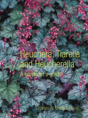 Heuchera, Tiarella and Heucherella: A Gardener's Guide (Hardback)