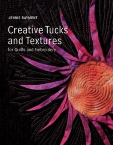 Creative Tucks and Textures for Quilters and Embroiderers (Paperback)