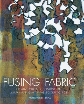 Fusing Fabric: Creative Cutting, Bonding and Mark-Making with the Soldering Iron (Paperback)