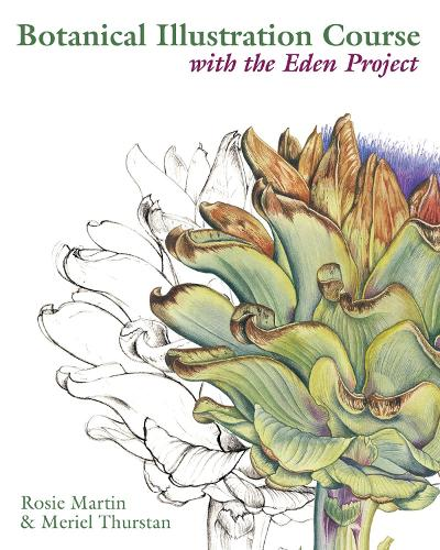 Botanical Illustration Course with the Eden Project: Drawing and watercolour painting techniques for botanical artists (Paperback)