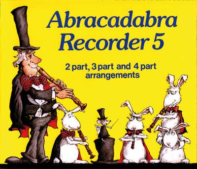 Abracadabra Recorder Book 5 (Pupil's Book): 2 Part, 3 Part and 4 Part Arrangements - Abracadabra Recorder,Abracadabra (Paperback)
