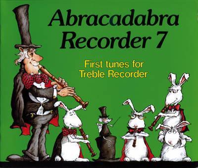Abracadabra Recorder Book 7 (Pupil's Book): First Tunes for Treble Recorder - Abracadabra Recorder,Abracadabra (Paperback)