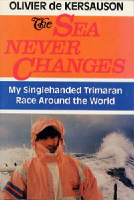 The Sea Never Changes: My Single-handed Trimaran Race Around the World - Seafarer Books (Paperback)