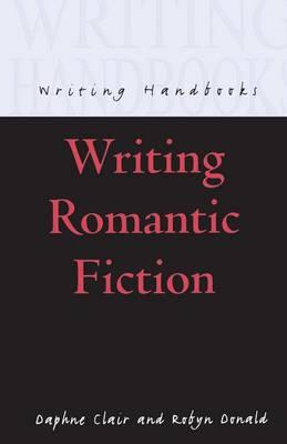 Writing Romantic Fiction - Writing Handbooks (Paperback)