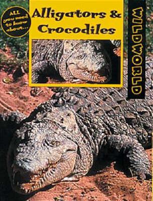 Alligators and Crocodiles - Wild World S. (Paperback)