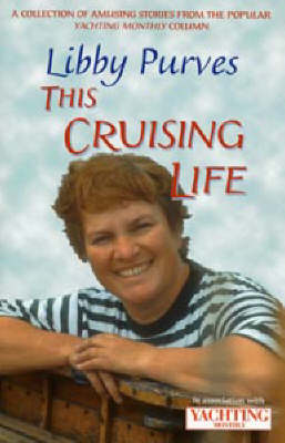 """Yachting Monthly's"" This Cruising Life: A Collection of Amusing Stories from the Popular Yachting Monthly Column (Paperback)"