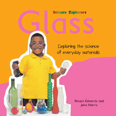 Glass: Exploring the Science of Everyday Materials - Science Explorers (Paperback)