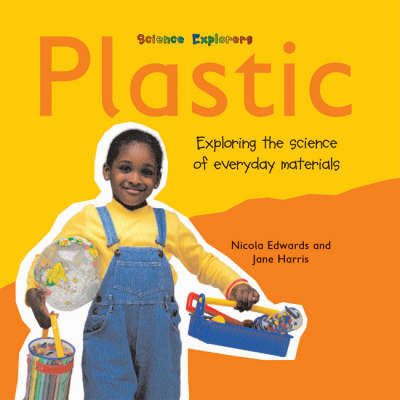 Plastic: Exploring the Science of Everyday Materials - Science Explorers (Paperback)