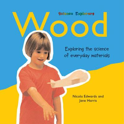 Wood: Exploring the Science of Everyday Materials - Science Explorers (Paperback)
