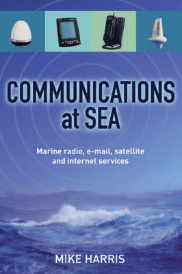 Communications at Sea: Marine Radio, Email, Satellite and Internet Services (Paperback)