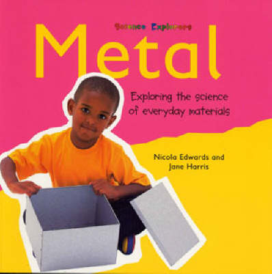Metal: Exploring the Science of Everyday Materials - Science Explorers (Paperback)