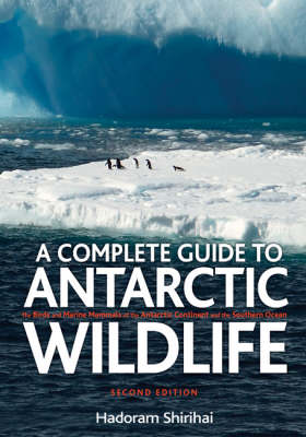 A Antarctic Wildlife: A Complete Guide to the Birds, Mammals and Natural History of the Antarctic (Hardback)
