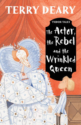 The Actor, the Rebel and the Wrinkled Queen - Tudor Tales (Paperback)