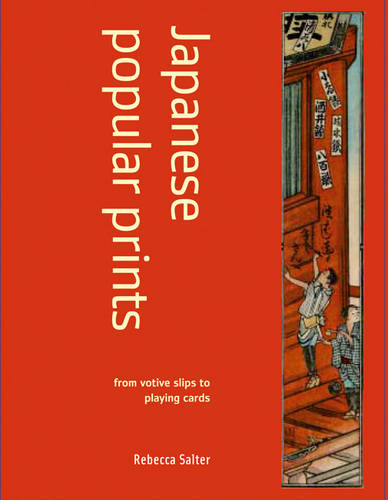 Japanese Popular Prints: From Votive Slips to Playing Cards (Paperback)