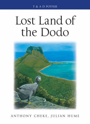 Lost Land of the Dodo: The Ecological History of Mauritius, Reunion and Rodrigues (Hardback)