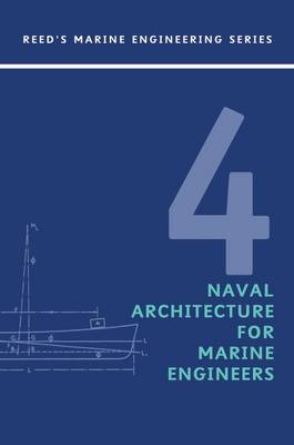 Reeds: Naval Architecture for Marine Engineers - Reeds Marine Engineering and Technology Series v.4 (Paperback)