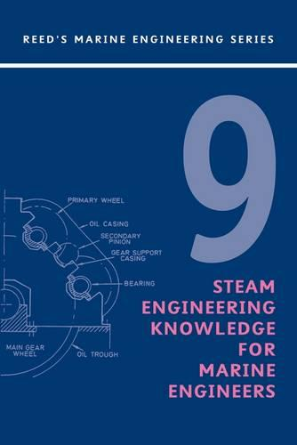 Reeds: Steam Engineering Knowledge for Marine Engineers Volume 9 - Reeds Marine Engineering and Technology Series (Paperback)