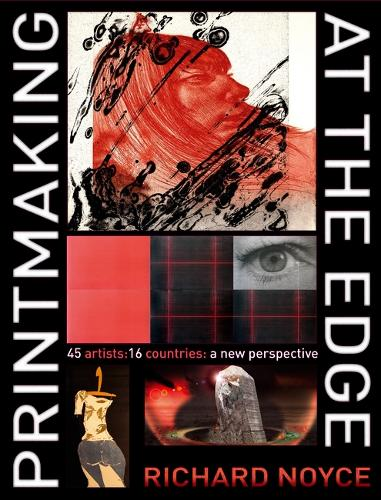 Printmaking at the Edge: 45 Artists: 16 Countries: a New Perspective (Hardback)