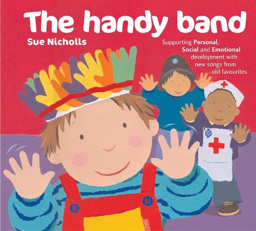 The Handy Band: Supporting Personal, Social and Emotional Development with New Songs from Old Favourites - Songbooks (Paperback)