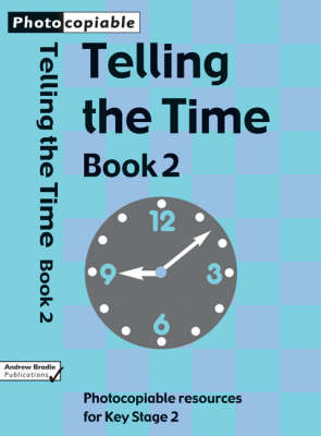 Telling the Time: Bk 2: Photocopiable Resources for Key Stage 1 and Early Key Stage 2 - Telling the Time (Paperback)