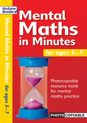 Mental Maths in Minutes for Ages 5-7: Photocopiable Resources Book for Mental Maths Practice - Mental Maths in Minutes (Paperback)