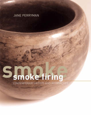 Smoke Firing: Contemporary Artists and Approaches (Hardback)