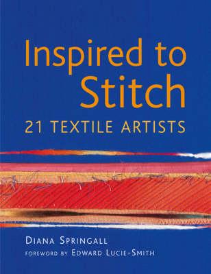 Inspired to Stitch: 21 textile artists (Hardback)