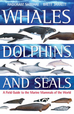 Whales,Dolphins and Seals: A Field Guide to the Marine Mammals of the World (Paperback)