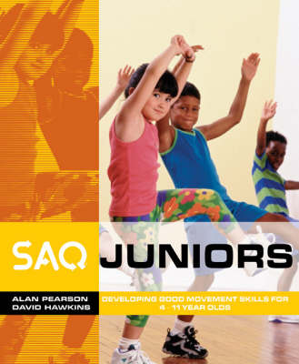 SAQ Juniors: Developing Good Movement Skills for 4-11 Year Olds - SAQ (Paperback)