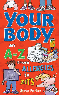 Your Body: an A-Z from Allergies to Zits (Paperback)