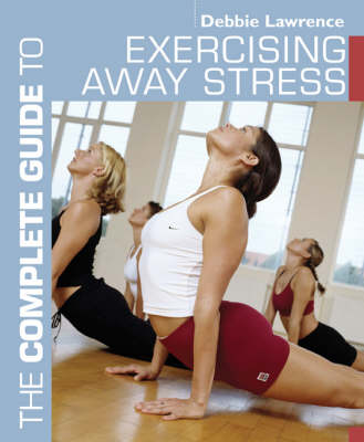 The Complete Guide to Exercising Away Stress - Complete Guides (Paperback)